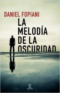 La melodía de la oscuridad: segunda y espectacular novela de Daniel Fopiani