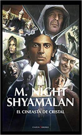 M. Night Shyamalan. El cineasta de cristal: instrucciones para conocer y amar a un director 1