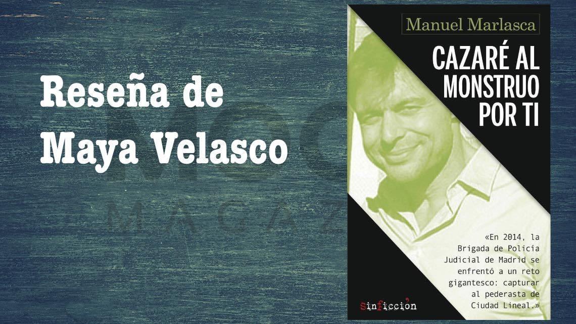 Cazaré al monstruo por ti, de Manuel Marlasca. Crónica negra, transparencia y delicadeza 1