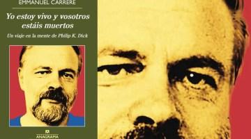 Pasar al lado de la vida: Philip K. Dick según Emmanuel Carrère 1