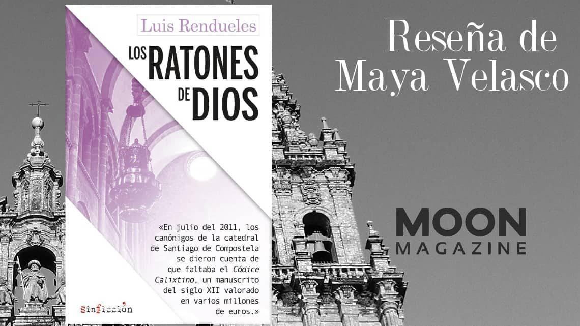 Los ratones de Dios, de Luis Rendueles. La misteriosa desaparición del Códice Calixtino