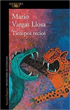 Tiempos recios: Vargas Llosa vuelve a las novelas que le caracterizaron