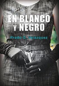 En blanco y negro, de Prado G. Velázquez: homenaje al cine y la novela negros