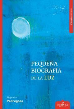 Pequeña biografía de la luz, de Alejandro Pedregosa: Un poeta «ligero de equipaje» hacia un mundo en flor 1