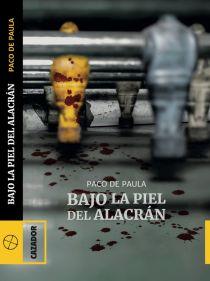 Bajo la piel del alacrán, de Paco de Paula: un debut noir con garra