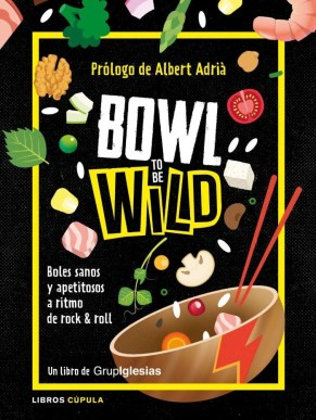 Bowl to be Wild, del GrupIglesias: Cocina saludable y deliciosa a ritmo de rock 'n' roll 1