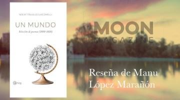 Un mundo. Selección de poemas. Naomí Trujillo. Poesía madrileña (II) 1