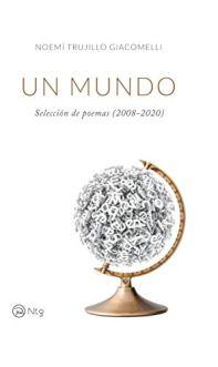 Un mundo. Selección de poemas. Naomí Trujillo. Poesía madrileña (II)