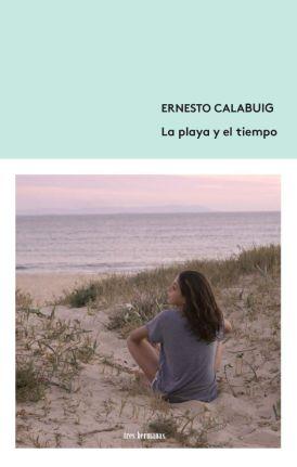 La playa y el tiempo, de Ernesto Calabuig: la sublime fragilidad del ser