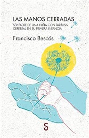 Las manos cerradas, de Francisco Bescós, un viaje sincero a la paternidad y la discapacidad