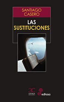 Las sustituciones, de Santiago Casero: lo que la vida nos acaba de enseñar