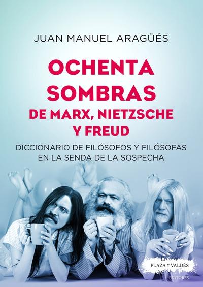 Ochenta sombras de Marx, Nietzche y Freud, de Juan Manuel Arguellés