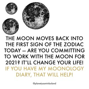 The Moon moves back into the first sign of the Zodiac today