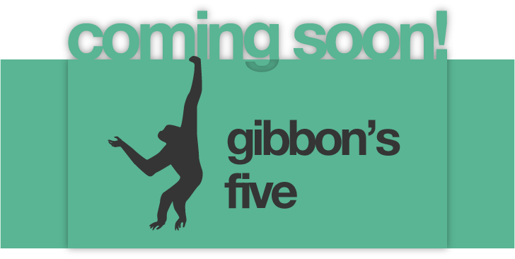 gibbon's five - coming soon