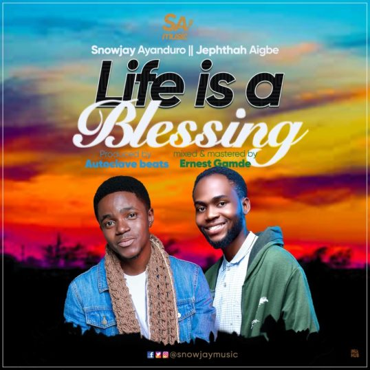 Snowjay-ft-Jephthah-Aigbe-Life-is-A-Blessing-mp3-image-1024x1024 Life is a Blessing - Snowjay Ayanduro ft. Jephthah Idahosa Aigbe