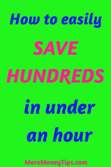 How to save hundreds in under an hour