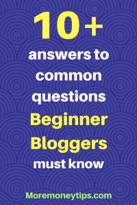 10+ Critical Answers to Common Questions Beginner Bloggers Must Know
