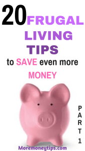 20 Frugal Living Tips to Save Even More Money (Part 1)