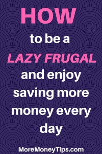 How to be a lazy frugal and save more every single day
