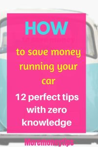 How to save money running your car. 12 perfect tips with zero knowledge.