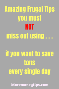 Amazing Frugal Tips you must NOT miss out using...if you want to save tons every single day.