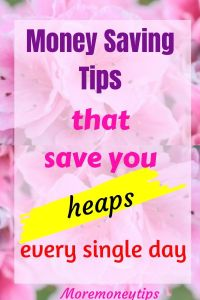 Money saving tips that save you heaps every single day.