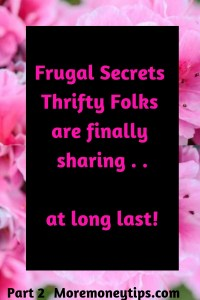 Frugal Secrets Thrifty Folks are finally sharing. . . at long last.