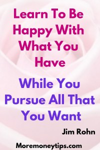 Learn to be happy with what you have...