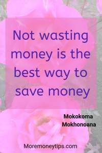 Not wasting money is the best way to save money