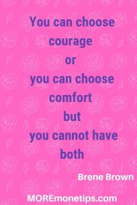 You can choose courage or you can choose comfort, but you cannot have both.