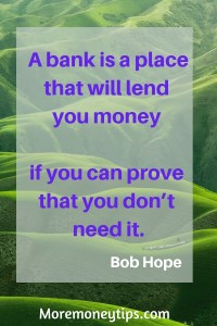 A bank is a place that will lend you money if you can prove that you don't need it.