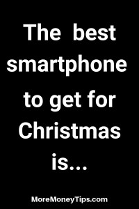 The best smartphone to get for Christmas is...