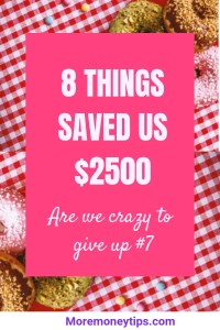 8 things saved us $2500. Are we crazy to give up #7?