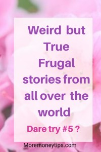 Weird but true frugal stories from all over the world.