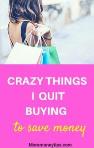 Crazy things I quit buying to save money.