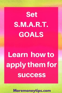 Set SMART goals:Learn how to apply them for success