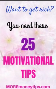 Want to get rich? You need these 25 motivational tips.