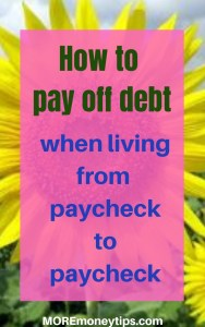 How to pay off debt when living from paycheck to paycheck.