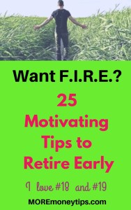 Want F.I.R.E? 25 Motivating Tips to Retire Early.