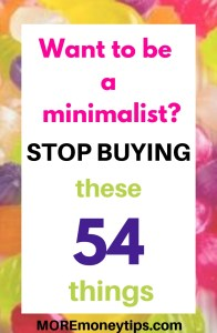 Want to be a minimalist? STOP BUYING these 54 things.