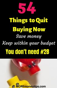 54 Things to quit Buying now.Save money.