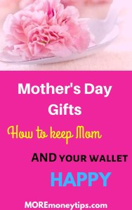 Mother's Day Gifts. How to keep mom and your wallet Happy.