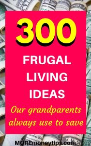 300 Frugal living ideas our grandparents always use to save.