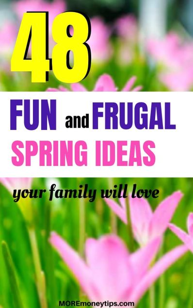 48 Fun and frugal Spring Ideas