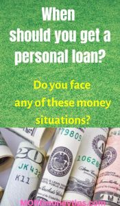 When should you get a personal loan? Do you face any of these money situations?