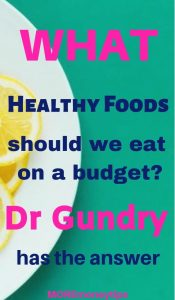 What healthy foods should we eat on a budget? Dr Gundry has the answer.