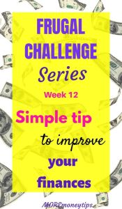 Frugal Challenge Series. week 12. Simple tip to improve your finances.