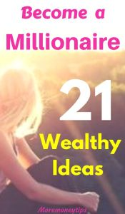 Become a millionaire. 21 wealthy ideas.