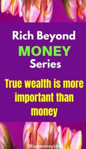 Rich Beyond Money Series. True wealth is more important than money.