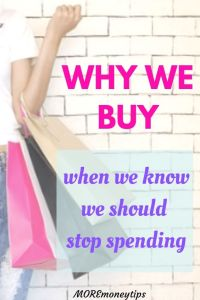 Why we buy when we know we should stop spending.